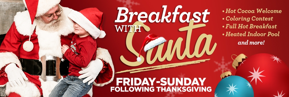 breakfast with Santa Friday following thanksgiving hot coco welcome coloring contest tall hot breakfast heated indoor pool and more written over a red background with ornaments and to the side is a kid wearing a Santa hat while sit-in on Santas lap