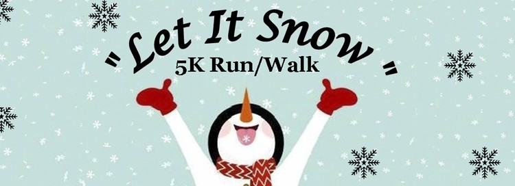 let it snow 5k run/walk written over an image with a snowman with his hands in the air and snowflakes around